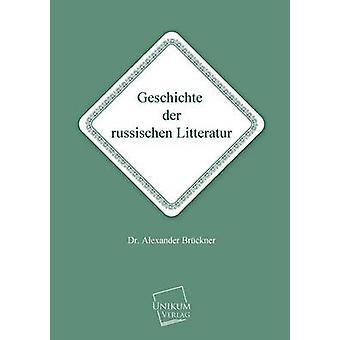 Geschichte Der Russischen Litteratur by Bruckner & Alexander