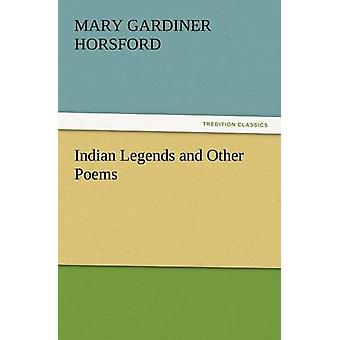 Indian Legends and Other Poems by Horsford & Mary Gardiner