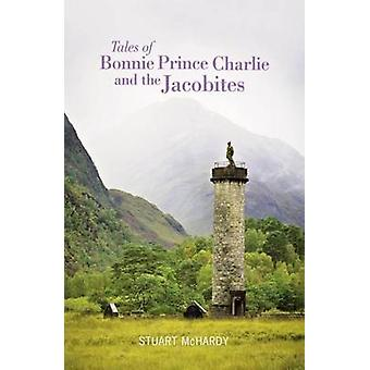 Tales of Bonnie Prince Charlie and the Jacobites by Stuart McHardy -