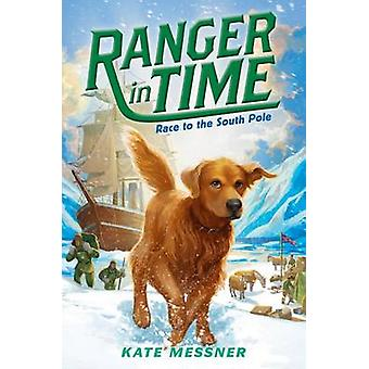 Race to the South Pole by Kate Messner - Kelley McMorris - 9780545639