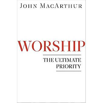 Worship - The Ultimate Priority by John MacArthur - 9780802402158 Book