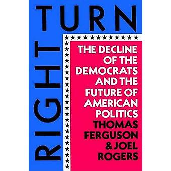 Right Turn - The Decline of the Democrats and the Future of American P