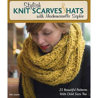 Stylish Knit Scarves & Hats with Mademoiselle Sophie - 23 Beautiful Pa