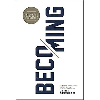 Becoming - Loving the Process to Wholeness by Clint Gresham - 97809988