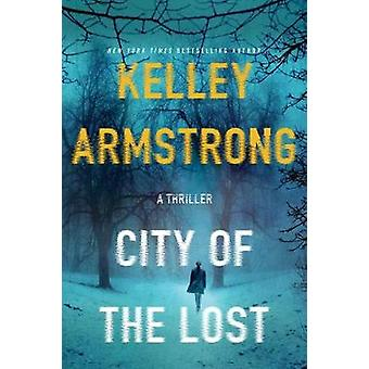 City of the Lost - A Thriller by Kelley Armstrong - 9781250092168 Book