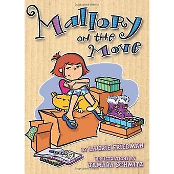 Mallory on the Move by Laurie B Friedman - Tamara Schmitz - 978157505