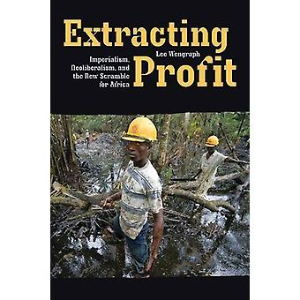Extracting Profit - Imperialism - Neoliberalism and the New Scramble f