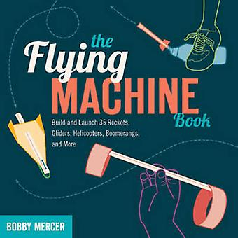 The Flying Machine Book - Build and Launch 35 Rockets - Gliders - Heli