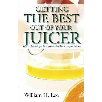Getting the Best Out of Your Juicer by William H. Lee - 9788131901953