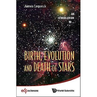 Birth - Evolution and Death of Stars by James Lequeux - 9789814508773