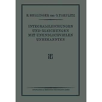 Integralgleichungen und Gleichungen Mit Unendlichvielen Unbekannten Sonderausgabe aus der Encyklopdie der Mathematischen Wissenschaften de Hellinger et E.