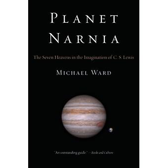 Planet Narnia: The Seven Heavens in the Imagination of C. S. Lewis (Paperback) by Ward Michael