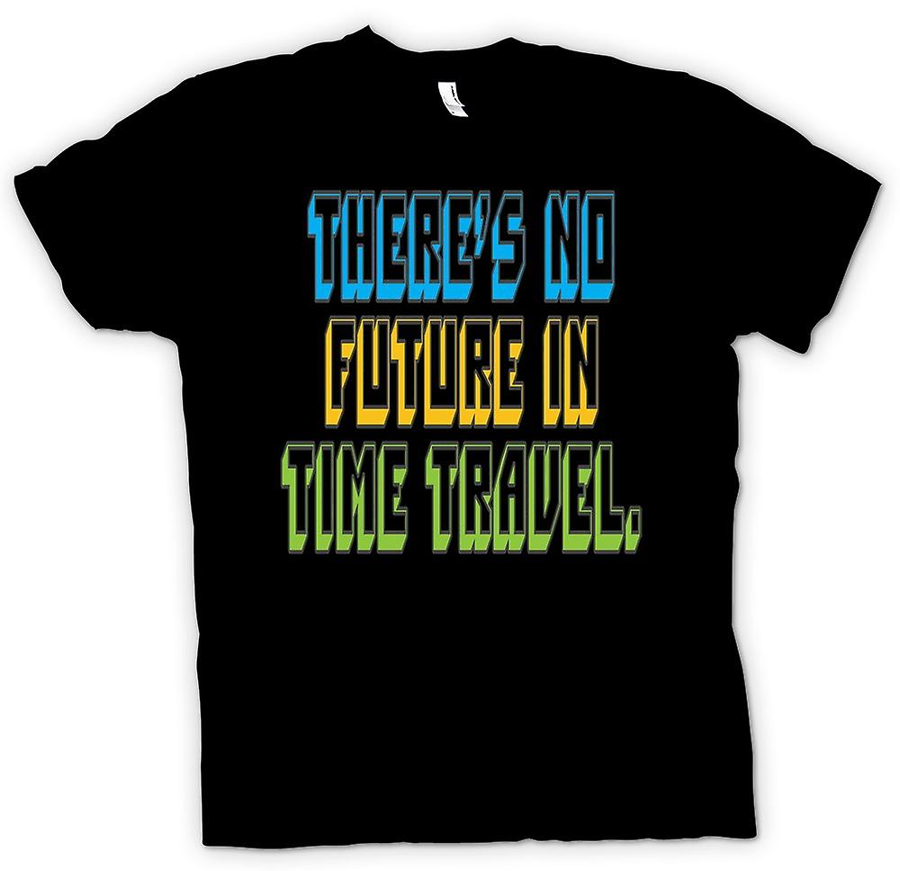 Mens T-shirt - Theres No Future In Time Travel - Quote