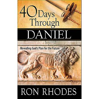 40 Days Through Daniel - Revealing God's Plan for the Future by Ron Rh