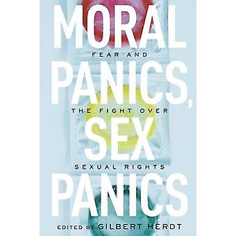 Moral Panics - Sex Panics - Fear and the Fight Over Sexual Rights by G