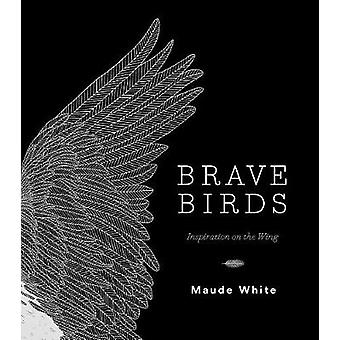 Brave Birds - Inspiration on the Wing by Maude White - 9781419729096 B