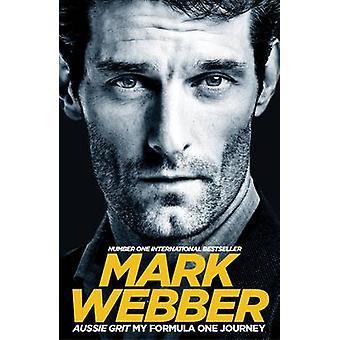 Aussie Grit - My Formula One Journey (Main Market Ed.) by Mark Webber