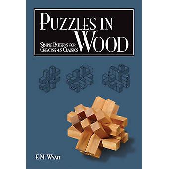 Puzzles in Wood - Simple Patterns for Creating 45 Classics by Edwin Ma