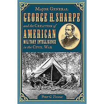 Major General George H. Sharpe and the Creation of the American Milit