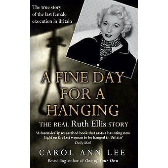 A Fine Day for a Hanging - The Real Ruth Ellis Story by Carol Ann Lee