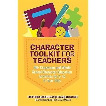Karakter Toolkit for lærere - 100 + klasseværelse og hele skolen Chara