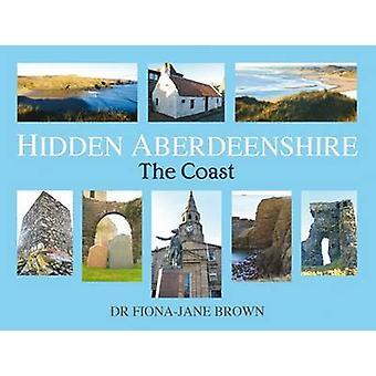 Hidden Aberdeenshire - The Coast by Fiona-Jane Brown - 9781845027575 B