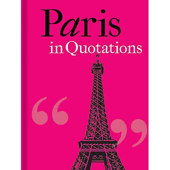Paris in Quotations by Jaqueline Mitchell - 9781851244102 Book