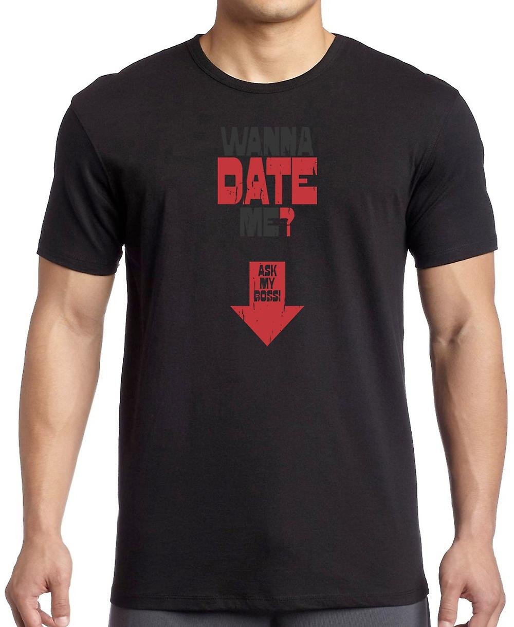 Wanna Date Me - Ask My Boss T Shirt