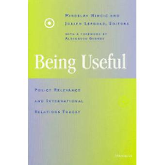 Being Useful - Policy Relevance and International Relations Theory by