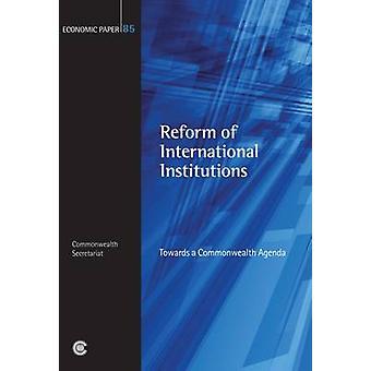 Reform of International Institutions - Towards a Commonwealth Agenda b
