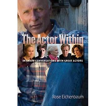 The Actor Within - Intimate Conversations with Great Actors by Rose Ei