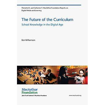 The Future of the Curriculum - School Knowledge in the Digital Age by