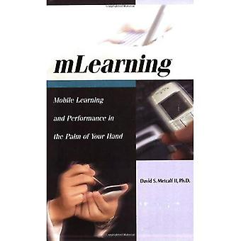 MLearning: Mobile Learning and Performance in the Palm of Your Hand [Illustrated]