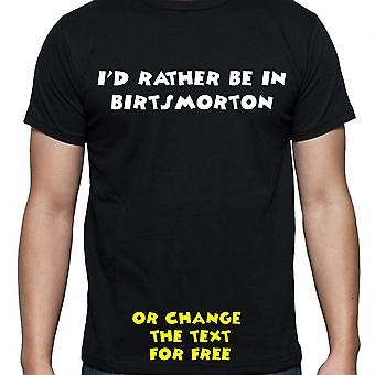 I'd Rather Be In Birtsmorton Black Hand Printed T shirt