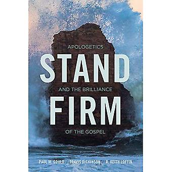 Stand Firm: Apologetics and� the Brilliance of the Gospel
