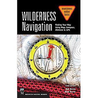 Vildmarken navigering: Hitta ditt sätt med hjälp av karta, kompass, höjdmätare & GPS (bergsklättrare utomhus grunderna)