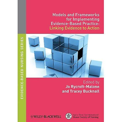 Models and Frameworks for Implementing Evidence-based Practice  Linking Evidence to Action (...