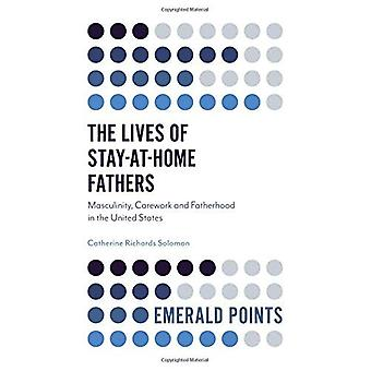 The Lives of Stay-at-Home Fathers: Masculinity, Carework and Fatherhood in the United States (Emerald Points)
