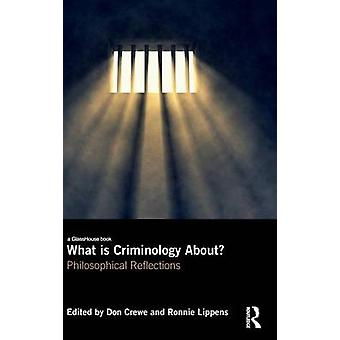 What is Criminology About  Philosophical Reflections by Crewe & Don