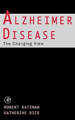 Alzheimer Disease The Changing View The Changing View by Katzhomme & Robert