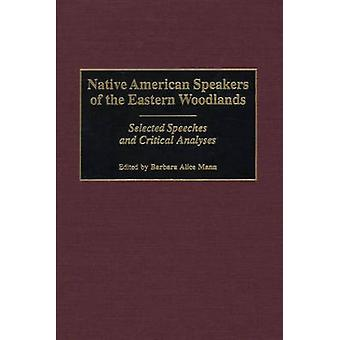 Native American Speakers of the Eastern Woodlands Selected Speeches and Critical Analyses by Mann & Barbara Alice