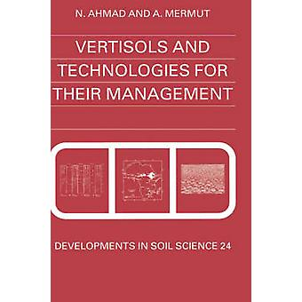 Vertisols and Technologies for Their Management by Ahmad