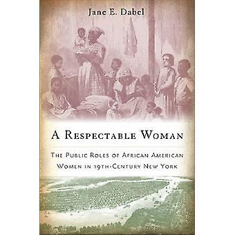 En respektabel kvinde de offentlige roller af African American kvinder i 19thCentury New York af Dabel & Jane E.