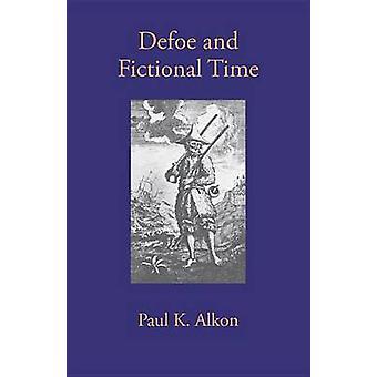Defoe and Fictional Time by Alkon & Paul K.