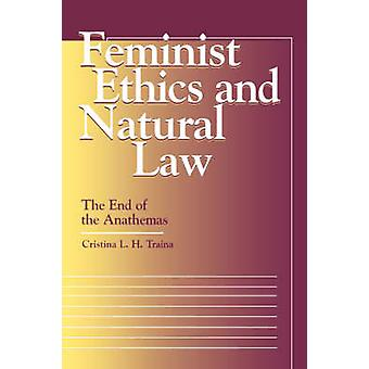 Feminist Ethics and Natural Law The End of the Anathemas by Traina & Cristina & L. H.