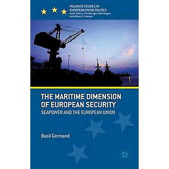 The Maritime Dimension of European Security Seapower and the European Union by Germond & Basil