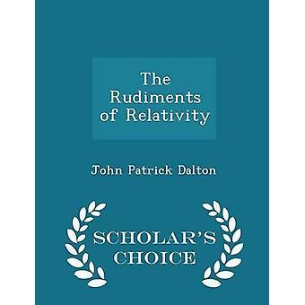 The Rudiments of Relativity  Scholars Choice Edition by Dalton & John Patrick