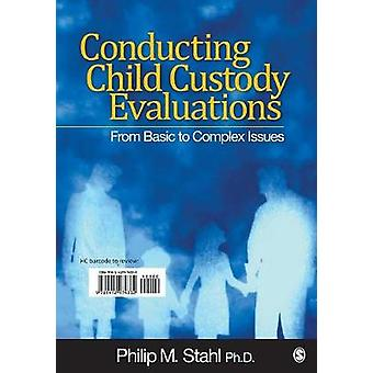 Conducting Child Custody Evaluations From Basic to Complex Issues by Stahl & Philip M.