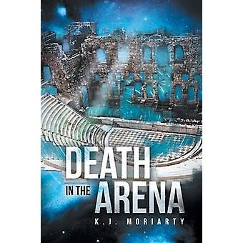 Death in the Arena by Moriarty & K. J.