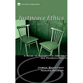 Justpeace Ethics A Guide to Restorative Justice and Peacebuilding by Sawatsky & Jarem